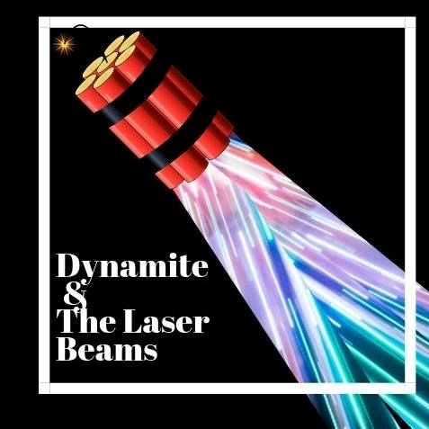 Dynamite and the Laser Beam